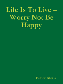 Life Is to Live – Worry Not Be Happy
