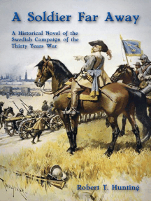 A Soldier Far Away: A Historical Novel of the Swedish Campaign of the Thirty Years War