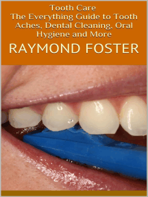 Tooth Care: The Everything Guide to Tooth Aches, Dental Cleaning, Oral Hygiene and More