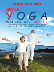Gentle Yoga With Great Benefits: For People Who Are In Recovery, Over the Age of 60, or Have Physical Limitations