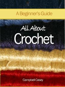 All About Crochet - A Beginner's Guide