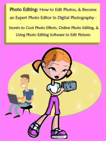 Photo Editing: How to Edit Photos, & Become an Expert Photo Editor In Digital Photography - Secrets to Cool Photo Effects, Online Photo Editing, & Using Photo Editing Software to Edit Pictures