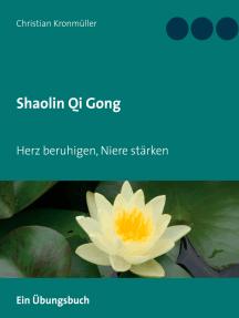 Shaolin Qi Gong: Herz beruhigen, Niere stärken