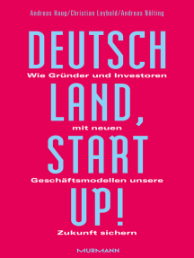 Deutschland, Startup!: Wie Gründer und Investoren mit neuen Geschäftsmodellen unsere Zukunft sichern