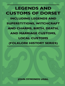 Legends and Customs of Dorset - Including Legends and Superstitions, Witchcraft and Charms, Birth, Death, and Marriage Customs, Local Customs (Folklore History Series)