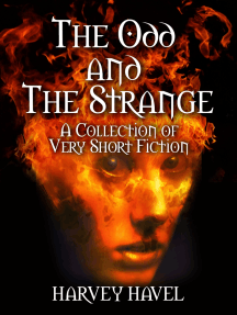 The Odd and The Strange: A Collection of Very Short Fiction