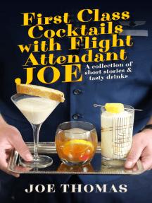 First Class Cocktails with Flight Attendant Joe