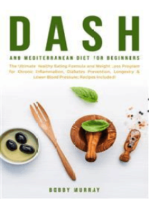 Dash and Mediterranean Diet for Beginners: The Ultimate Healthy Eating Formula and Weight Loss Program for Chronic Inflammation, Diabetes Prevention, Longevity & Lower Blood Pressure; Recipes Included!