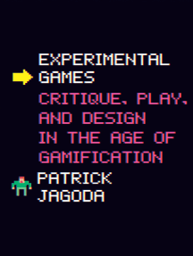 Experimental Games: Critique, Play, and Design in the Age of Gamification