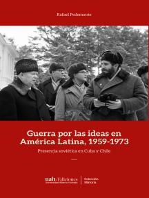 Guerra por las ideas en América Latina, 1959-1973: Presencia soviética en Cuba y Chile