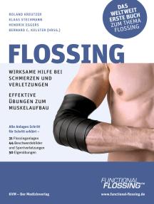 Flossing: Wirksame Hilfe bei Schmerzen und Verletzungen