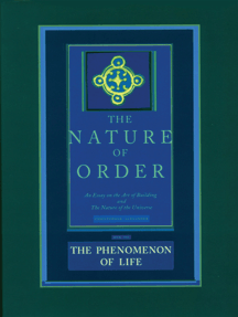 The Nature of Order, Book One: The Phenomenon of Life: An Essay on the Art of Building and The Nature of the Universe