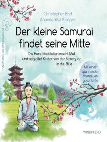 Der kleine Samurai findet seine Mitte: Die Hara-Meditation macht Mut und begleitet Kinder von der Bewegung in die Stille