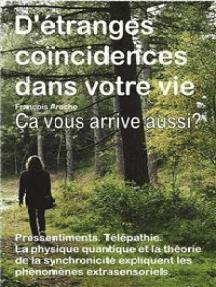 D'étranges coïncidences dans votre vie. Petits événements curieux. Pressentiments. Télépathie. Ça vous arrive aussi?: La physique quantique et la théorie de la synchronicité expliquent les phénomènes extrasensoriels