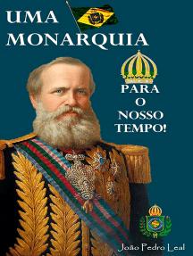 Uma Monarquia Para O Nosso Tempo!