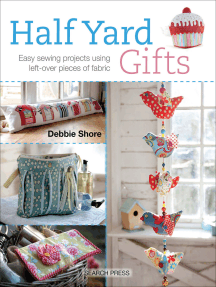 Half Yard Gifts: Easy Sewing Projects Using Left-Over Pieces of Fabric