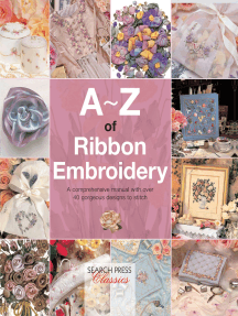 A–Z of Ribbon Embroidery: A Comprehensive Maunal with Over 40 Gorgeous Designs to Stitch