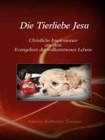 Die Tierliebe Jesu: Christliche Inspirationen aus dem Evangelium des vollkommenen Lebens