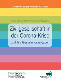 Zivilgesellschaft in der Corona-Krise und ihre Gestaltungsaufgaben: Jahrbuch Engagementpolitik 2021