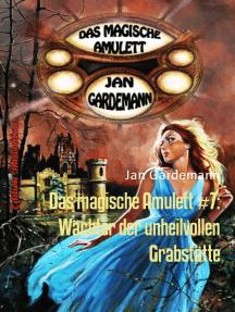 Das magische Amulett #7: Wächter der unheilvollen Grabstätte: Romantic Thriller