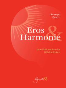 Eros&Harmonie: Eine Philosophie der Glückseligkeit