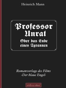 Professor Unrat ... oder Das Ende eines Tyrannen: Romanvorlage des Films ›Der blaue Engel‹