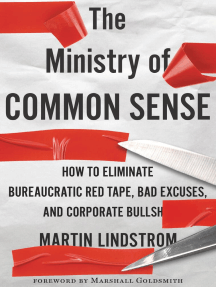 The Ministry of Common Sense: How to Eliminate Bureaucratic Red Tape, Bad Excuses, and Corporate BS