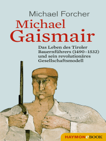 Michael Gaismair: Das Leben des Tiroler Bauernführers (1490-1532) und sein revolutionäres Gesellschaftsmodell