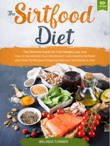The Sirtfood Diet: The Ultimate Guide for Fast Weight Loss and How to Accelerate Your Metabolism with Healthy Sirtfood plus Over 50 Recipes Prepping Delicious and Balance Diet