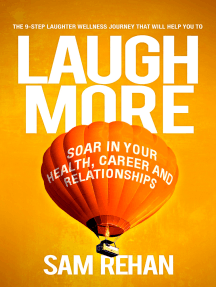 Laugh More: Soar In Your Health, Career and Relationships
