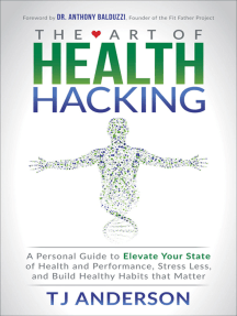 The Art of Health Hacking: A Personal Guide to Elevate Your State of Health and Performance, Stress Less, and Build Healthy Habits that Matter