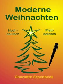 Moderne Weihnachten: Weihnachts-Kurzgeschichte in zwei Sprachen: Hochdeutsch und Plattdeutsch
