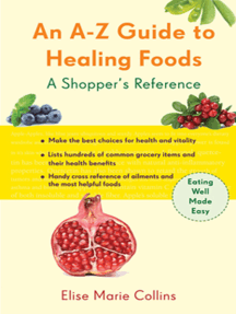 An A–Z Guide to Healing Foods: A Shopper's Reference