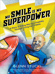 My Smile Is My Super Power: A Story of Rising Above a Disability Through Living the 7 Habits