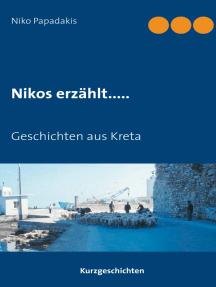 Nikos erzählt.....: Geschichten aus Kreta