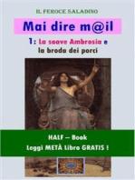 Mai dire mail - 1 (HALF-Book): La soave Ambrosia e la broda dei porci