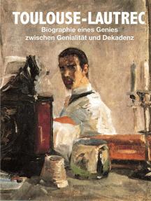 Toulouse-Lautrec: Biographie eines Genies zwischen Genialität und Dekadenz