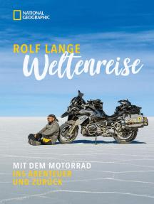 Weltenreise: Mit dem Motorrad ins Abenteuer und zurück