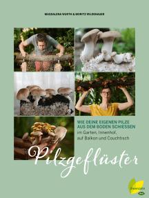 Pilzgeflüster: Wie deine eigenen Pilze aus dem Boden schießen. im Garten, Innenhof, auf Balkon und Couchtisch