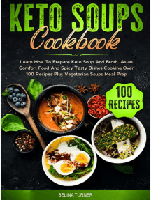 Keto Soups Cookbook: Learn How to Prepare Keto Soup and Broth, Asian Comfort Food and Spicy Tasty Dishes, Cooking Over 100 Recipes plus Vegetarian Soups Meal Prep
