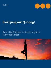 Bleib jung mit Qi Gong: Band 1: Die 8 Brokate im Stehen und die 3 Schwungübungen
