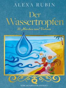 Märchenhelfer Edition: Der Wassertropfen: 12 Märchen zum Vorlesen
