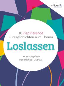 Loslassen: 10 inspirierende Kurzgeschichten