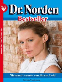 Dr. Norden Bestseller 137 – Arztroman: Niemand wusste von ihrem Leid
