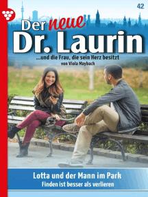Der neue Dr. Laurin 42 – Arztroman: Lotta und der Mann im Park