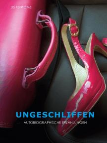 Ungeschliffen: Autobiographische Erzählungen