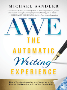 The Automatic Writing Experience (AWE): How to Turn Your Journaling into Channeling to Get Unstuck, Find Direction, and Live Your Greatest Life!