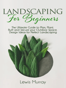 LANDSCAPING FOR BEGINNERS. The Ultimate Guide to Plan, Plant, Built and Secure your Outdoor Space. Design Ideas for Perfect Landscaping.