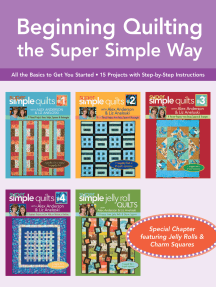 Beginning Quilting the Super Simple Way: All the Basics to Get You Started, 15 Projects with Step-by-Step Instructions, Special Chapter featuring Jelly Rolls & Charm Squares