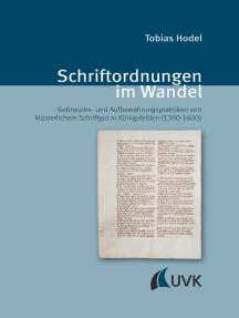 Schriftordnungen im Wandel: Gebrauchs- und Aufbewahrungspraktiken von klösterlichem Schriftgut in Königsfelden (1300-1600)